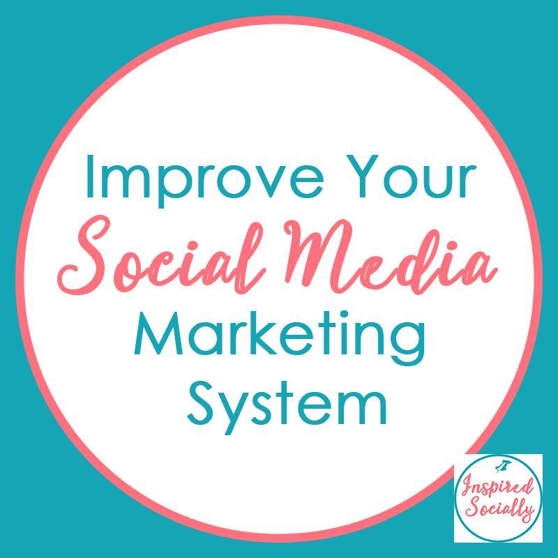 Improve Your Social Media Marketing System