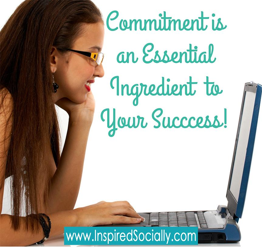 Commitment is an essential ingredient to your success